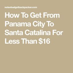 How To Get From Panama City To Santa Catalina For Less Than $16