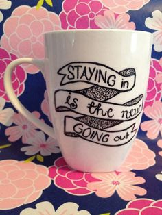 Staying in is the new Going out hand painted mug
