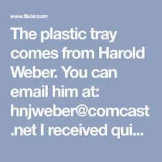 The plastic tray comes from Harold Weber. You can email him at: hnjweber@comcast.net I received quick, friendly and complete emails from Harold regarding purchase via Pay Pal. My tray arrived promptly. I purchased the plastic box added the anti-slide enhancement to my tray. Sewing Machine Parts, Plastic Trays, Ads