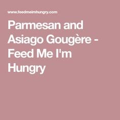 Parmesan and Asiago Gougère - Feed Me I'm Hungry