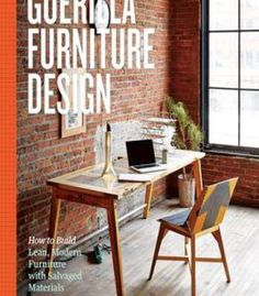 Guerilla Furniture Design How To Build Lean Modern With Salvaged Materials PDF