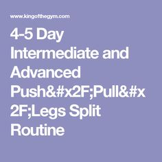 4-5 Day Intermediate and Advanced Push/Pull/Legs Split Routine