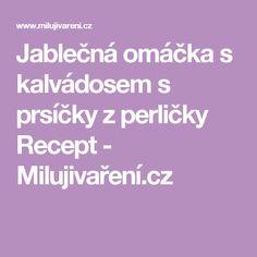 Jablečná omáčka s kalvádosem s prsíčky z perličky Recept - Milujivaření.cz