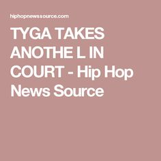 TYGA TAKES ANOTHE L IN COURT - Hip Hop News Source