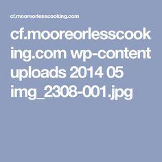 cf.mooreorlesscooking.com wp-content uploads 2014 05 img_2308-001.jpg
