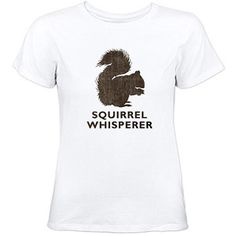 """I thought it was especially awesome since we keep calling Harry, the cat, """"Squirrel"""". I might need this.  Walmart: Cafepress Women's Squirrel Whisperer Graphic Tee"""