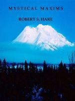 Mystical Maxims, an ebook by Robert S. Hare at Smashwords FREE  EBOOK !!  Limited Time Offer MYSTICAL MAXIMS is magical! The 500+ axioms penetrate one's spirit, releasing pent-up heroic instincts. Enjoy timeless philosophical Truth and invaluable noble aphorisms.  https://www.smashwords.com/books/view/352757