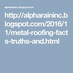 http://alpharaininc.blogspot.com/2016/11/metal-roofing-facts-truths-and.html