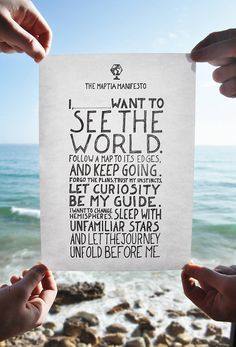 I want to see the world quotes ocean travel life hands writing inspiration wander manifesto Go out and sail Seven Seas! Life Quotes Love, Quotes To Live By, Quote Life, See The World Quotes, Life Mantra, Travel Qoutes, Quote Travel, Beach Paradise, I Want To Travel