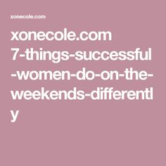 xonecole.com 7-things-successful-women-do-on-the-weekends-differently