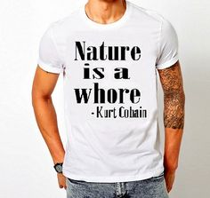 "NIRVANA / Kurt Cobain ""Nature is a Whore"" T-shirt - For Sale on Etsy #Grunge #90s"