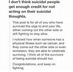 I've been suicidal, and the only thing that held me back was what my friends would think. I had a small sliver of hope that they might care about me, and if they did care about me I didn't want to hurt them.