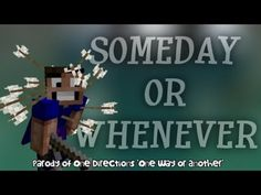 ♫ Someday or Whenever ♫ Minecraft Parody of 'One Way or Another' by One Direction (Blondie)