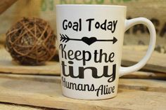 Goal Today Coffee Mug / Keep The Tiny Humans Alive by GaiaCrafting