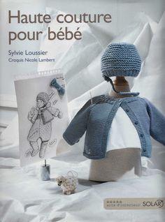 Haute Couture Pour Bébé - Les tricots de Loulou - Picasa Albums Web Baby Clothes Patterns, Baby Knitting Patterns, Baby Patterns, Knitting Magazine, Crochet Magazine, Knitting Books, Knitting For Kids, Tricot D'art, Pull Bebe