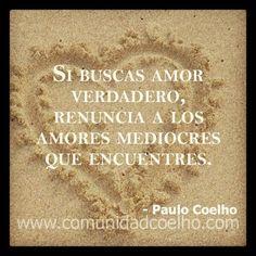 ¿Habéis renunciado a amores mediocres para encontrar el verdadero? - http://www.instagram.com/comunidadcoelho   #Amor #Love #PauloCoelho @Paulo Fernandes Fernandes Fernandes Fernandes Fernandes Coelho www.comunidadcoelho.com