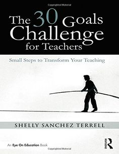 The 30 Goals Challenge for Teachers: Small Steps to Transform Your Teaching by Shelly Sanchez Terrell Hmmmmm...it might be an interesting read.