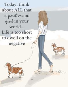 Life is too short to dwell on the negative