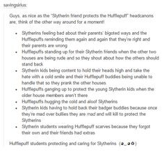 harry potter - hufflepuffs and slytherins. This speaks to me as a Hufflepuff with a hot temper, also one of the nicest people I know is a slytherin.