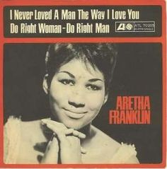 16 Aretha Franklin I Never Loved a Man the Way I love You (1967)  'R-E-S-P-E-C-T. Find out what it means to me!' Is there a more potent female lyric in pop? Franklin's Atlantic Records debut unleashed her soulful ferociousness upon an unsuspecting public, and both the singer and her album quickly became iconic symbols of black American pride.  Without this ... Tina Turner, Mariah Carey, girl power would not exist, and rudeboys would not spit 'res'pec' through kissed teeth.