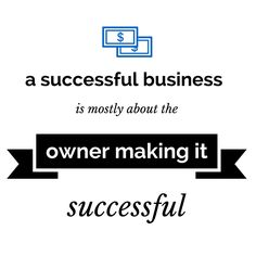 Business success directly correlates with owner determination, dedication and daringness. If you have limited faith in your business, and you're unwilling to dive head first into opportunities, your business will most likely fail.
