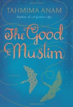 "<strong><a href=""http://amzn.to/1NHZMJt"">The Good Muslim</a></strong><br>by Tahmima Anam<br><br><i>""A New Yorker Best Bo"