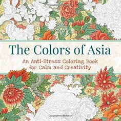 The Colors Of Asia An Anti Stress Coloring Book For Calm
