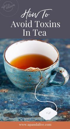 How To Avoid Toxins in Tea Parfait, Glass Transition, Tea Brands, Loose Leaf Tea, Tea Recipes, Drinking Tea, Herbalism, Tea Cups, Eating Healthy