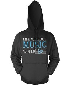 Life Without Music Would B Flat Pullover Hoodie Sweatshirt