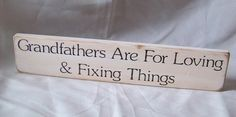 Grandfathers are for loving and fixing things.