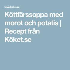 Köttfärssoppa med morot och potatis   Recept från Köket.se