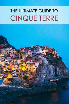 Where to stay, eat, swim, feast on gelato- if you are travelling to Cinque Terre in Italy, this guide has you covered!
