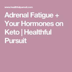 Adrenal Fatigue + Your Hormones on Keto   Healthful Pursuit