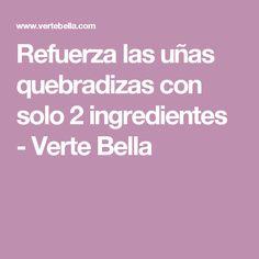 Refuerza las uñas quebradizas con solo 2 ingredientes - Verte Bella