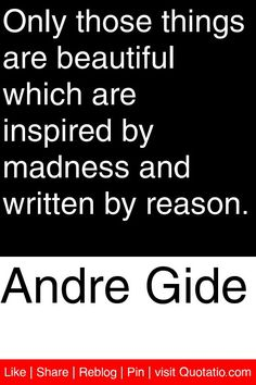 Andre Gide - Only those things are beautiful which are inspired by madness and written by reason. #quotations #quotes
