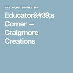 Educator's Corner — Craigmore Creations