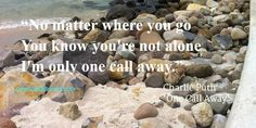 """""""No matter where you go you know you're not alone. I'm only one call away."""" - Charlie Puth, 'One Call Away'"""