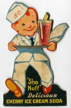 Sho 'Nuff...meaning, Sure enough      Vintage cherry ice cream soda sign...  That's Billy Sho-nuff, the cherry soda delivery boy!