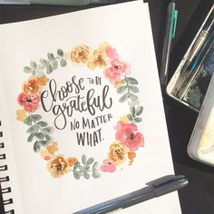 Choose to be grateful no matter what. Hand Lettering Quotes, Calligraphy Quotes, Calligraphy Letters, Brush Lettering, Watercolor Quote, Watercolour Flowers, Floral Watercolor, Stencils, Bible Art