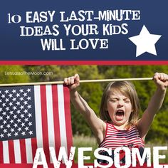 Celebrating Independence Day: 10 AWESOME Last-Minute Ideas Your Kids Will Love