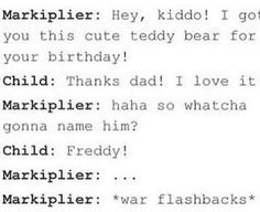 Lesson Learned: don't name any teddy bear Freddy (unless you wants to make Mark…