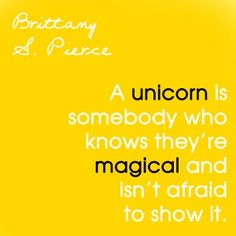 Brittany S. Pierce. An article about being your magical unicorn self! #quote #Glee