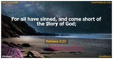 For all have sinned, and come short of the glory of God; Famous Bible Verses, Popular Bible Verses, Romans 3, Righteousness Of God, Verses About Love, King James, Scriptures, Jesus Christ, Faith