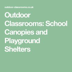 Outdoor Classrooms: School Canopies and Playground Shelters