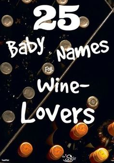 Creative baby names for the dedicated wine lovers out there! Cough... Norton... Cough