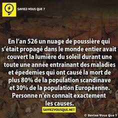 En l'an 526 un nuage de poussière qui s'était propagé dans le monde entier avait couvert la lumière du soleil durant une toute une année entrainant des maladies et épedemies qui ont causé la mort de plus 80% de la population scandinave et 30% de la population Européenne. Personne n'en connaît exactement