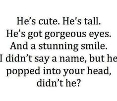 He's tall. He's got gorgeous eyes. And a stunning smile. I didn't say a name, but he popped into your head, didn't he? But my guy isn't tall at all. Secret Crush Quotes, Crush Qoutes, Crush Quotes Funny, Crush Memes, Secret Admirer Quotes, Crush Quotes Tumblr, Crush Sayings, Crush Facts, Crush Funny