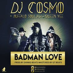 QUICK SONG REVIEW: Dj Cosmo, Buffalo Souljah and Queen Vee – Badman Love