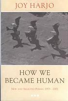 Creek - Muscogee - North America - How we became human : new and selected poems by Joy Harjo