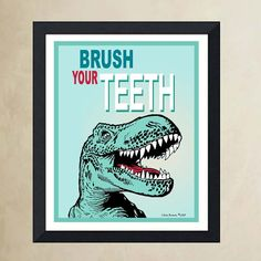 "Fine Art Poster - (Brush Your Teeth) - 8""x10"" poster print, Child's Room art, Childs Bath print, Childrens Motivation poster, Funny T-Rex ar on Etsy, $12.25"